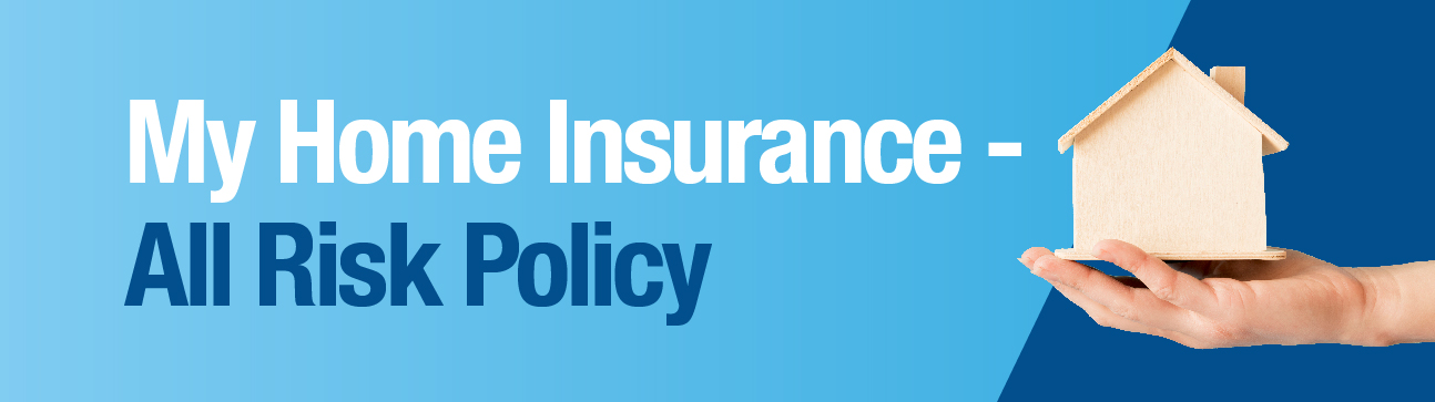 My Home Insurance - All Risk Policy