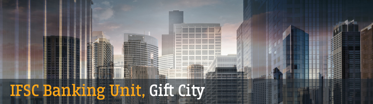 <h1> IFSC Banking Unit<br /> GIFT City</h1>