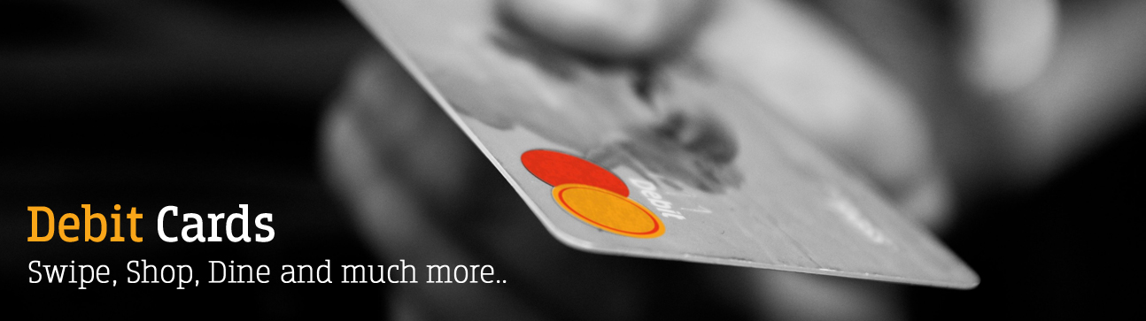 <h1> Debit Cards</h1> <p> Swipe, Shop, Dine and much more...</p>